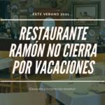 Restaurante Ramón no cierra por vacaciones